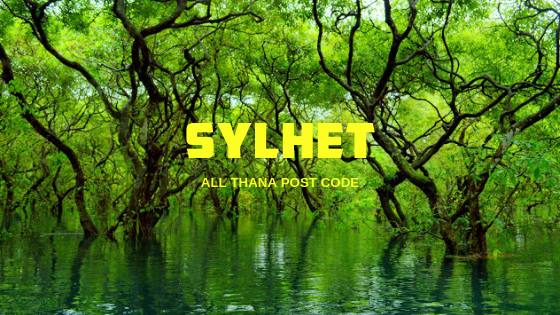 Sylhet District – All Thana or Upazila Postcode or Zip Code